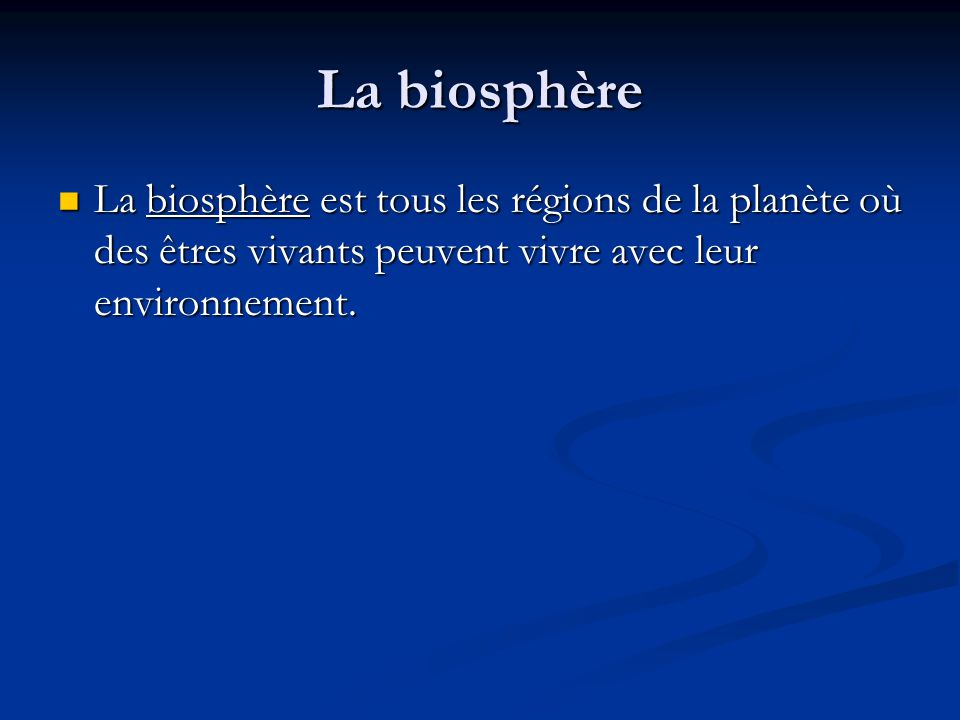 La biosphère La biosphère est tous les régions de la planète où des êtres vivants peuvent vivre avec leur environnement.