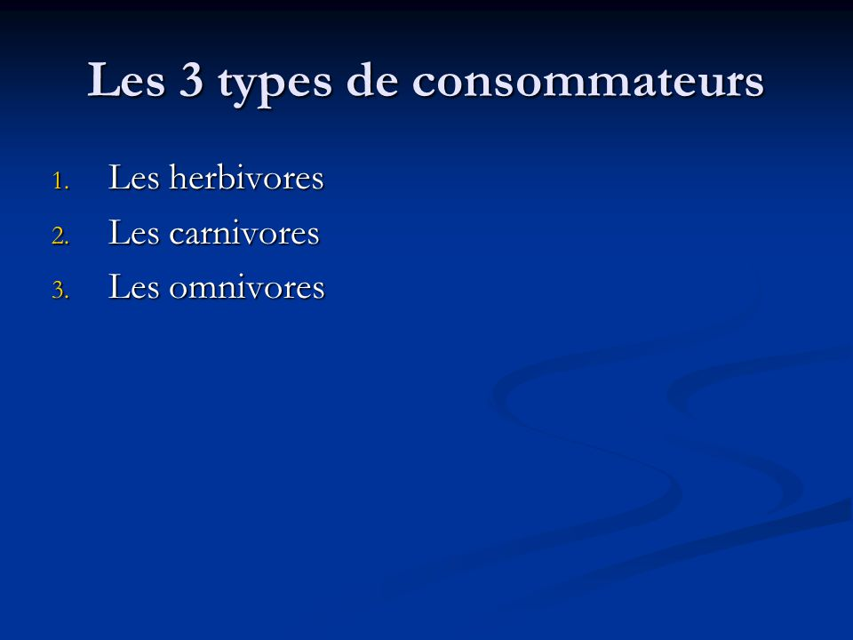 Les 3 types de consommateurs 1. Les herbivores 2. Les carnivores 3. Les omnivores