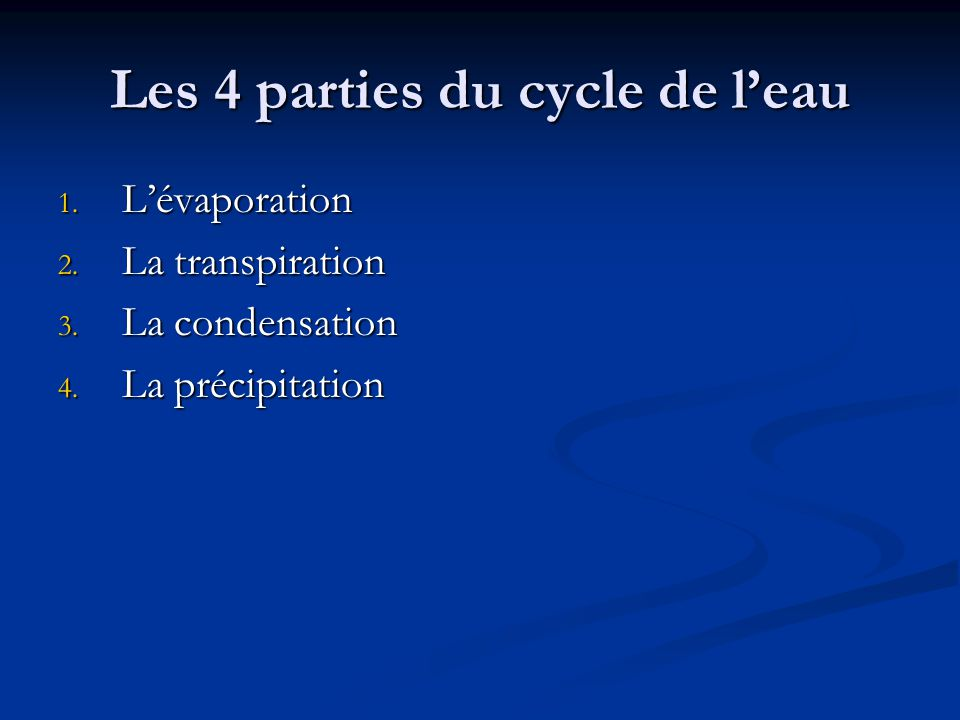Les 4 parties du cycle de leau 1.Lévaporation 2. La transpiration 3.