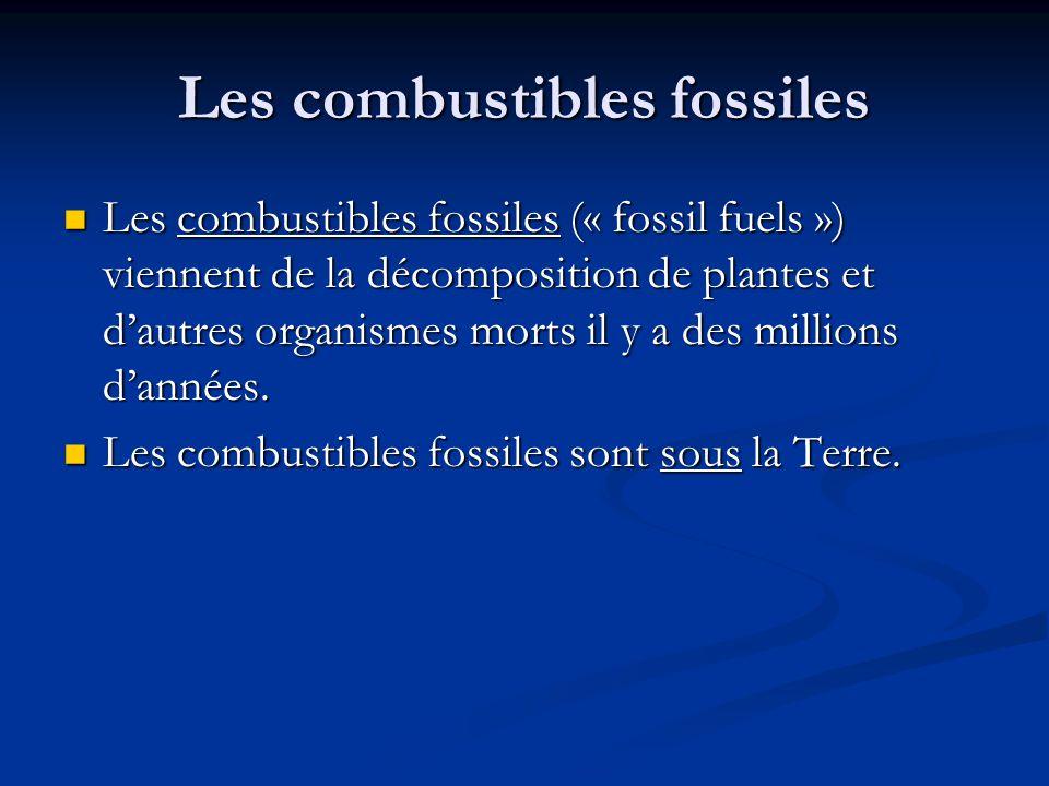 Les combustibles fossiles Les combustibles fossiles (« fossil fuels ») viennent de la décomposition de plantes et dautres organismes morts il y a des millions dannées.