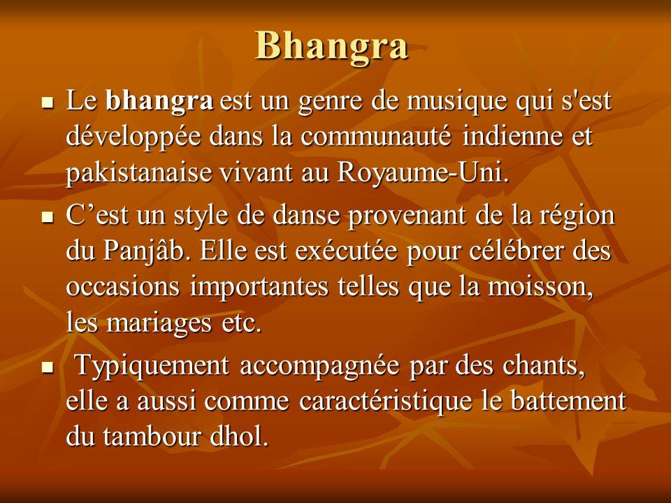Bhangra Le bhangra est un genre de musique qui s'est développée dans la communauté indienne et pakistanaise vivant au Royaume-Uni. Le bhangra est un g