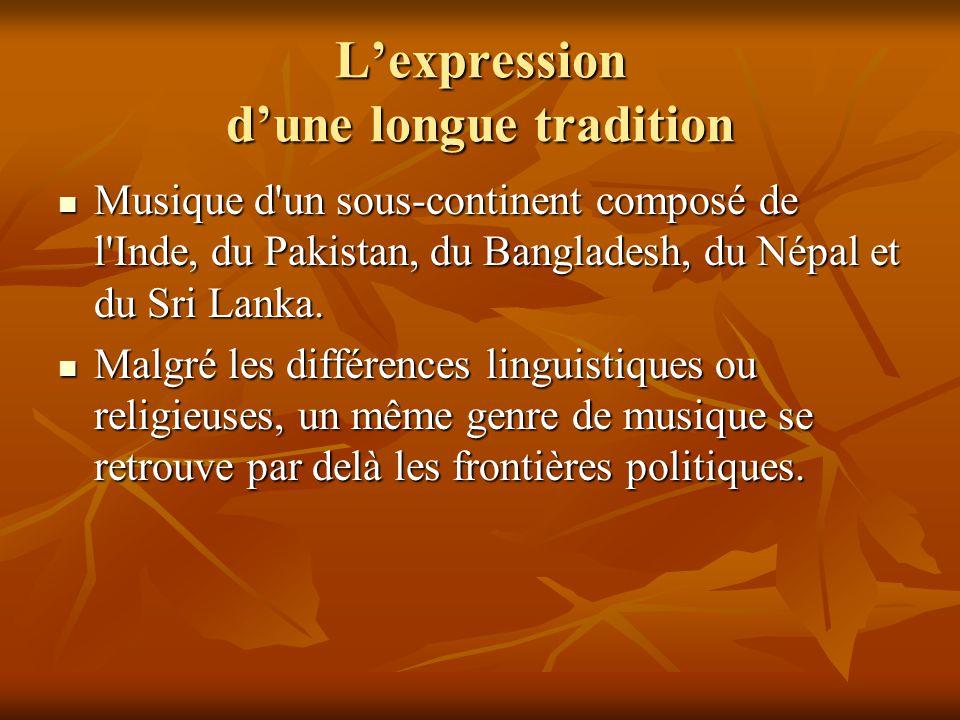 Lexpression dune longue tradition Musique d'un sous-continent composé de l'Inde, du Pakistan, du Bangladesh, du Népal et du Sri Lanka. Musique d'un so