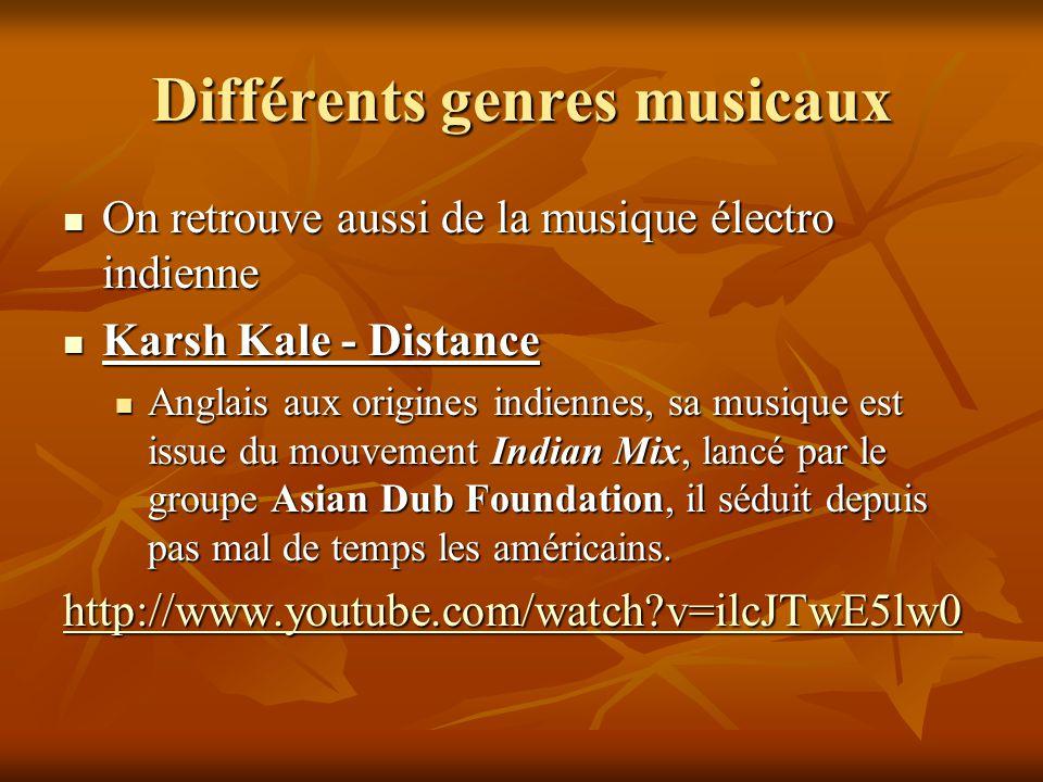 Différents genres musicaux On retrouve aussi de la musique électro indienne On retrouve aussi de la musique électro indienne Karsh Kale - Distance Kar