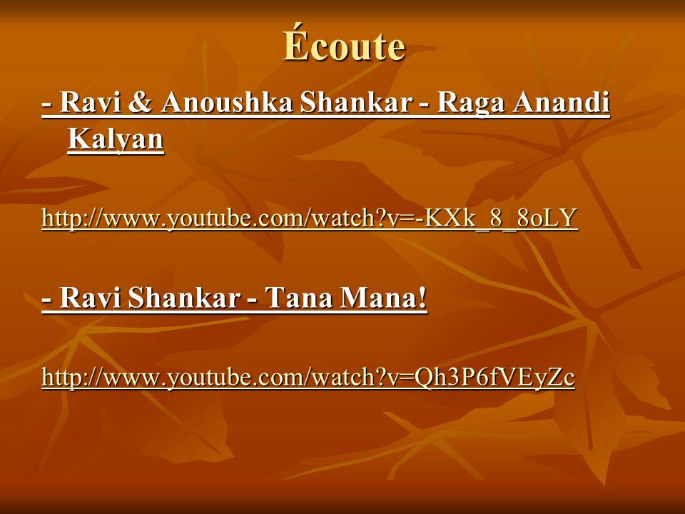 Écoute - Ravi & Anoushka Shankar - Raga Anandi Kalyan http://www.youtube.com/watch?v=-KXk_8_8oLY - Ravi Shankar - Tana Mana! http://www.youtube.com/wa