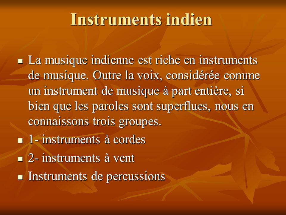 Instruments indien La musique indienne est riche en instruments de musique. Outre la voix, considérée comme un instrument de musique à part entière, s