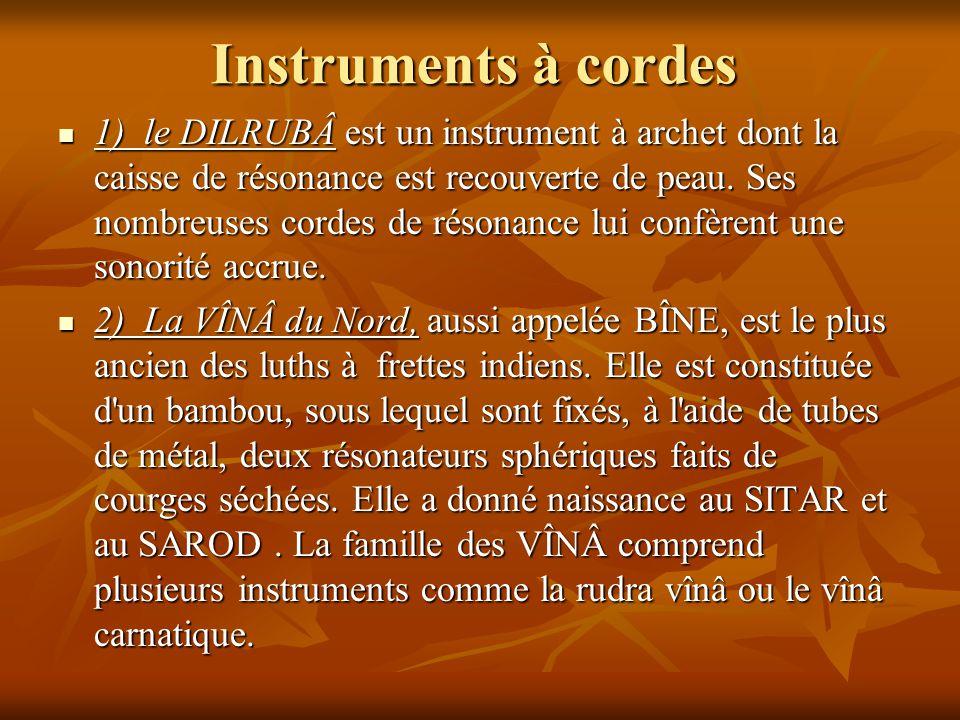 Instruments à cordes 1) le DILRUBÂ est un instrument à archet dont la caisse de résonance est recouverte de peau. Ses nombreuses cordes de résonance l