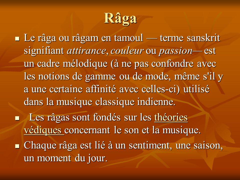 Râga Le râga ou râgam en tamoul terme sanskrit signifiant attirance, couleur ou passion est un cadre mélodique (à ne pas confondre avec les notions de