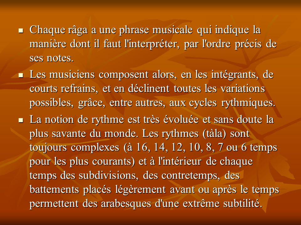 Chaque râga a une phrase musicale qui indique la manière dont il faut l'interpréter, par l'ordre précis de ses notes. Chaque râga a une phrase musical