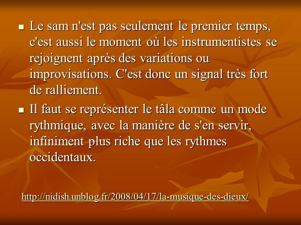 Le sam n'est pas seulement le premier temps, c'est aussi le moment où les instrumentistes se rejoignent après des variations ou improvisations. C'est