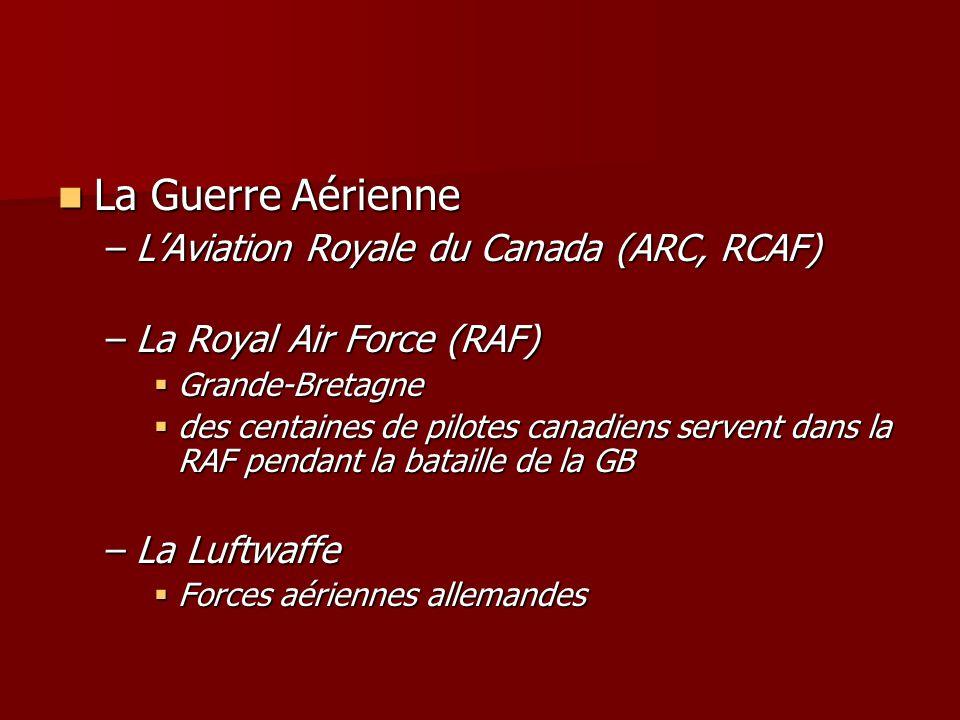 La Guerre Aérienne La Guerre Aérienne –LAviation Royale du Canada (ARC, RCAF) –La Royal Air Force (RAF) Grande-Bretagne Grande-Bretagne des centaines