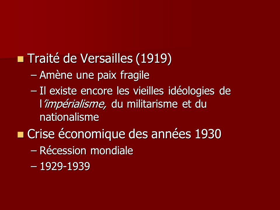Traité de Versailles (1919) Traité de Versailles (1919) –Amène une paix fragile –Il existe encore les vieilles idéologies de limpérialisme, du militar