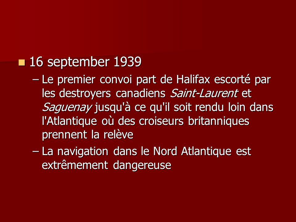 16 september 1939 16 september 1939 –Le premier convoi part de Halifax escorté par les destroyers canadiens Saint-Laurent et Saguenay jusqu'à ce qu'il