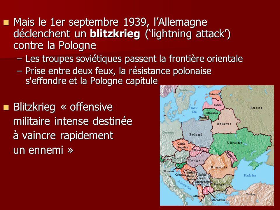 Mais le 1er septembre 1939, lAllemagne déclenchent un blitzkrieg (lightning attack) contre la Pologne Mais le 1er septembre 1939, lAllemagne déclenche