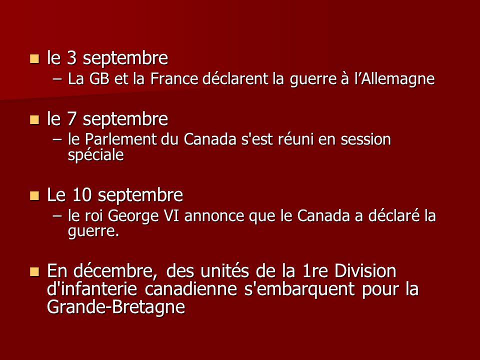 le 3 septembre le 3 septembre –La GB et la France déclarent la guerre à lAllemagne le 7 septembre le 7 septembre –le Parlement du Canada s'est réuni e