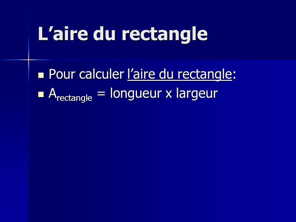 Laire du rectangle Pour calculer laire du rectangle: Pour calculer laire du rectangle: A rectangle = longueur x largeur A rectangle = longueur x large