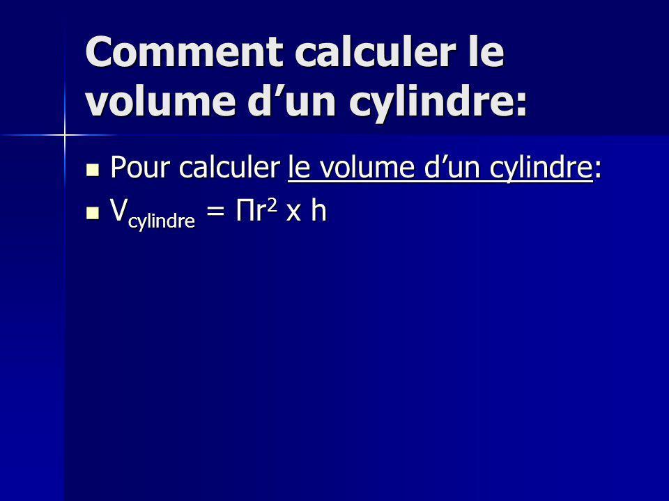 Comment calculer le volume dun cylindre: Pour calculer le volume dun cylindre: Pour calculer le volume dun cylindre: V cylindre = Πr 2 x h V cylindre