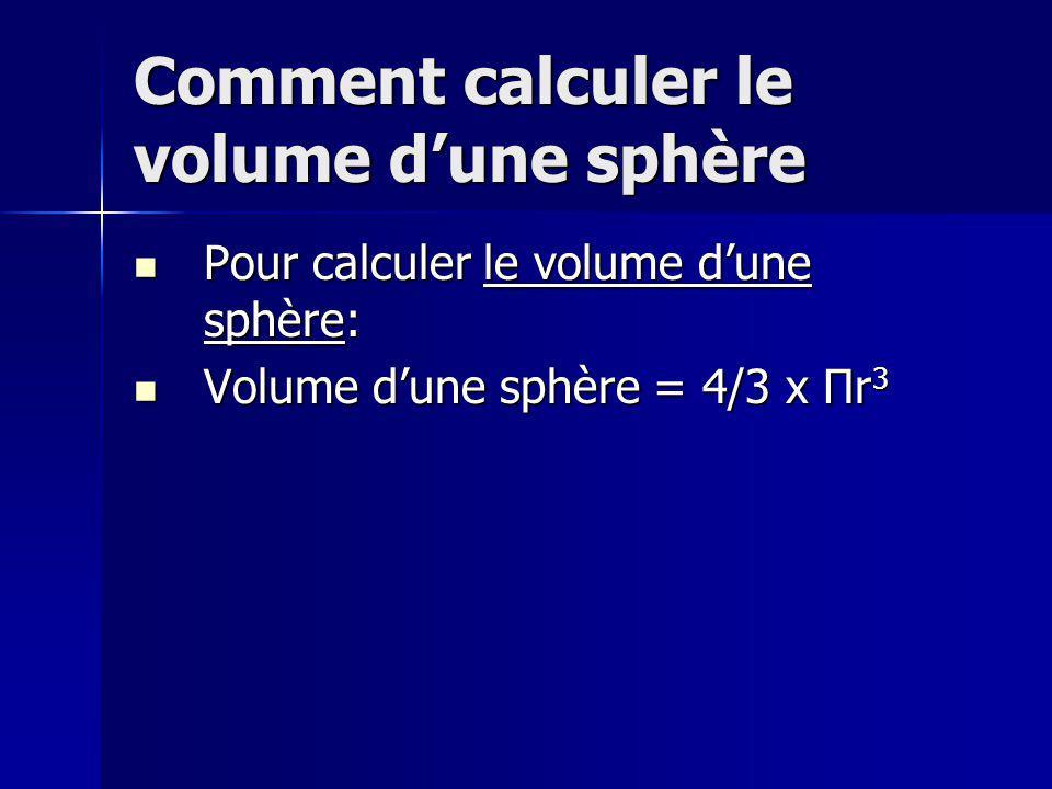 Comment calculer le volume dune sphère Pour calculer le volume dune sphère: Pour calculer le volume dune sphère: Volume dune sphère = 4/3 x Πr 3 Volum