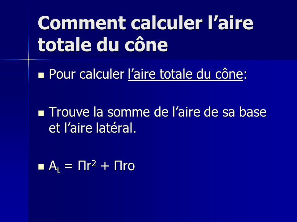 Comment calculer laire totale du cône Pour calculer laire totale du cône: Pour calculer laire totale du cône: Trouve la somme de laire de sa base et l