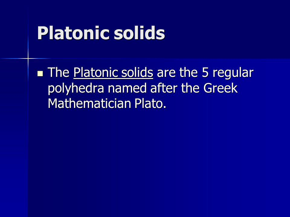 Platonic solids The Platonic solids are the 5 regular polyhedra named after the Greek Mathematician Plato. The Platonic solids are the 5 regular polyh