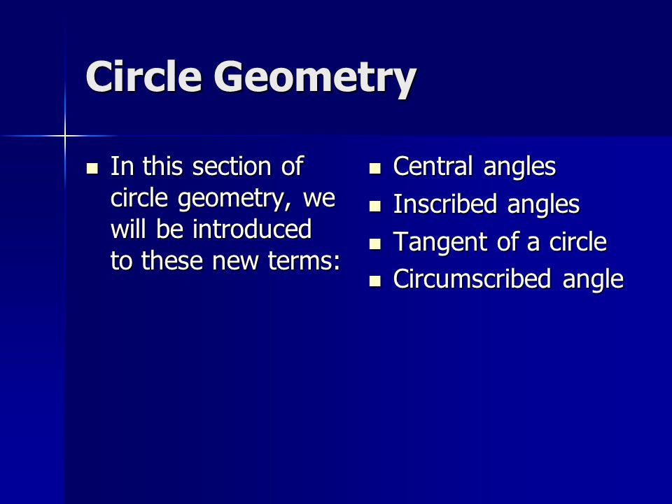 Circle Geometry In this section of circle geometry, we will be introduced to these new terms: In this section of circle geometry, we will be introduce
