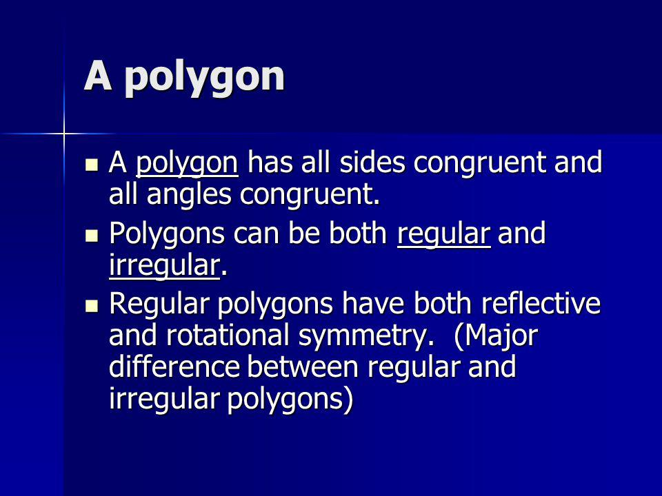 A polygon A polygon has all sides congruent and all angles congruent. A polygon has all sides congruent and all angles congruent. Polygons can be both