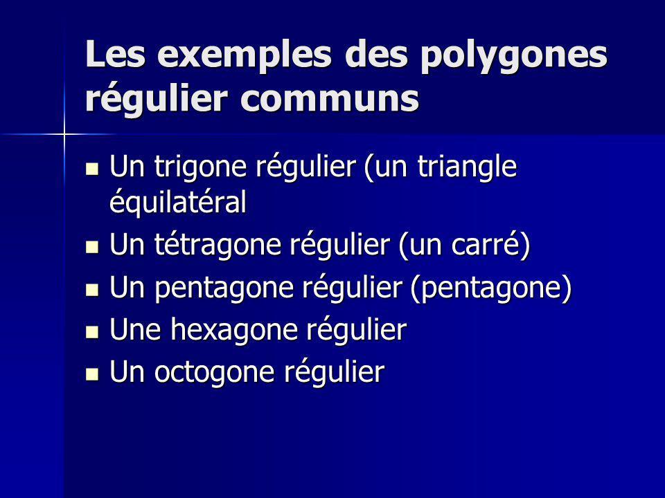 Les exemples des polygones régulier communs Un trigone régulier (un triangle équilatéral Un trigone régulier (un triangle équilatéral Un tétragone régulier (un carré) Un tétragone régulier (un carré) Un pentagone régulier (pentagone) Un pentagone régulier (pentagone) Une hexagone régulier Une hexagone régulier Un octogone régulier Un octogone régulier