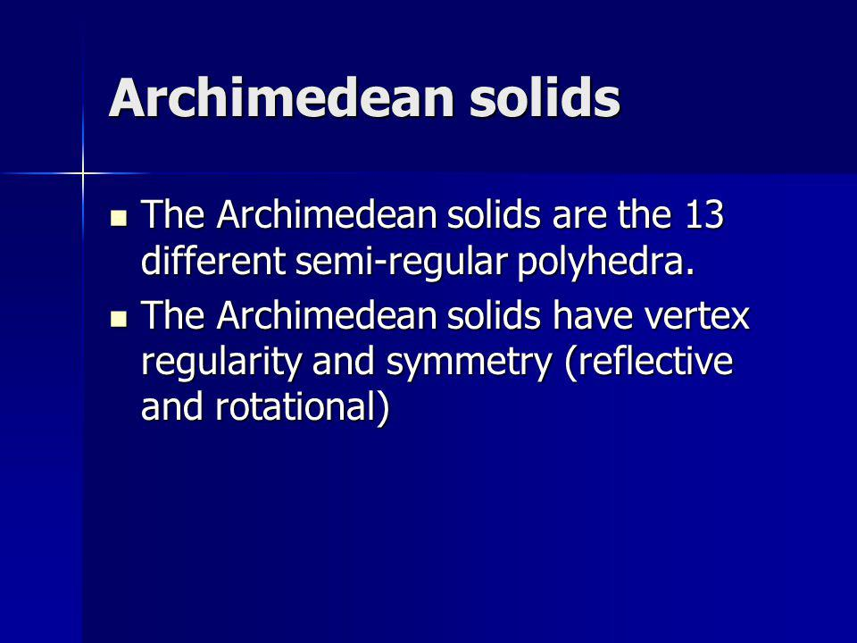 Archimedean solids The Archimedean solids are the 13 different semi-regular polyhedra. The Archimedean solids are the 13 different semi-regular polyhe