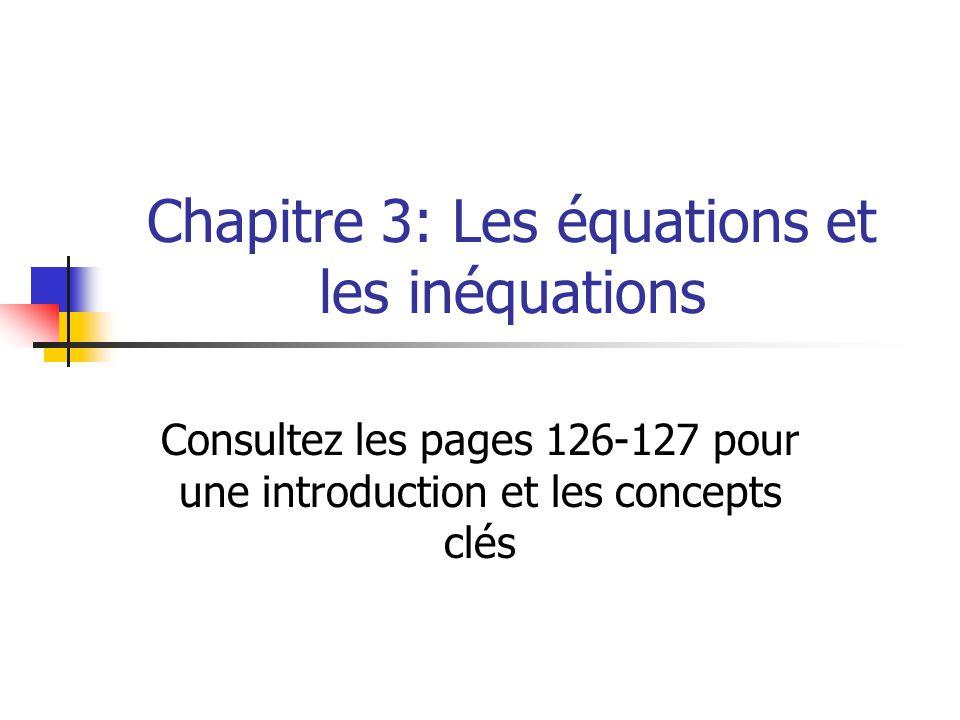 Chapitre 3: Les équations et les inéquations Consultez les pages 126-127 pour une introduction et les concepts clés