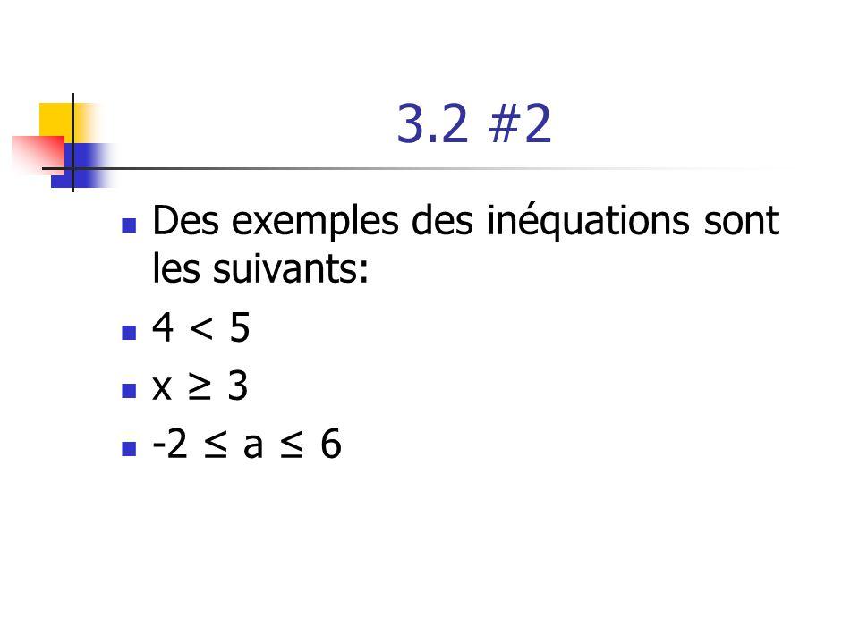 3.2 #2 Des exemples des inéquations sont les suivants: 4 < 5 x 3 -2 a 6