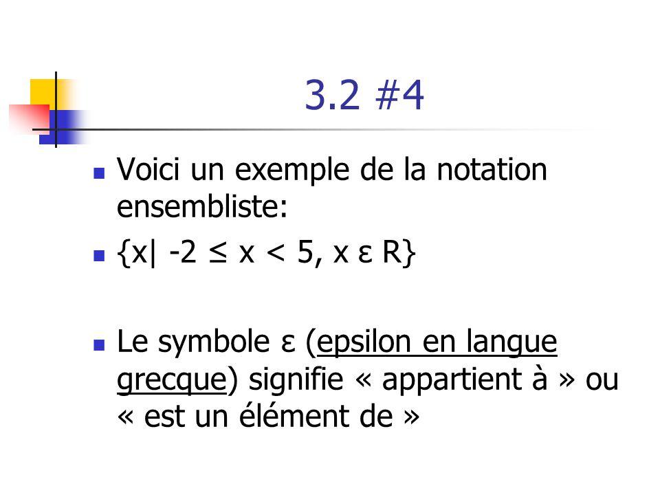 3.2 #4 Voici un exemple de la notation ensembliste: {x| -2 x < 5, x ε R} Le symbole ε (epsilon en langue grecque) signifie « appartient à » ou « est u