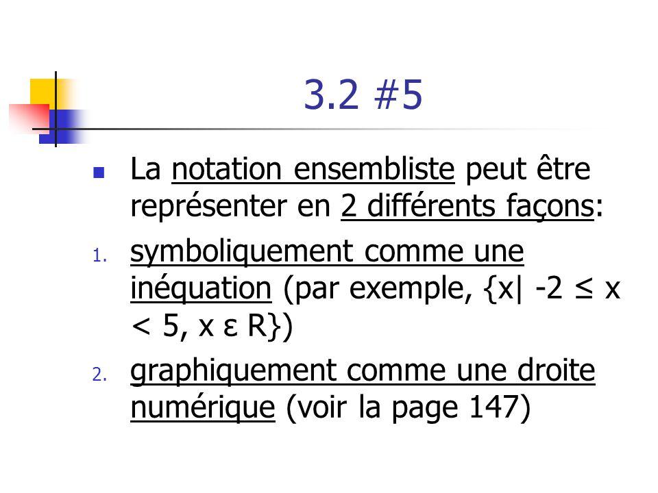 3.2 #5 La notation ensembliste peut être représenter en 2 différents façons: 1. symboliquement comme une inéquation (par exemple, {x| -2 x < 5, x ε R}