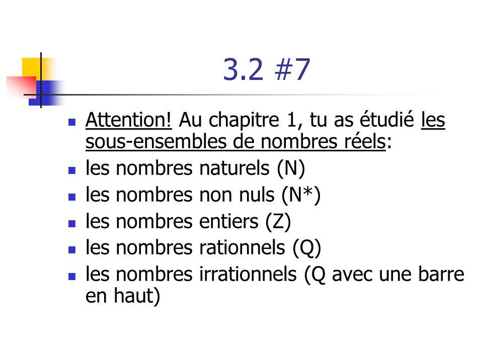 3.2 #7 Attention! Au chapitre 1, tu as étudié les sous-ensembles de nombres réels: les nombres naturels (N) les nombres non nuls (N*) les nombres enti