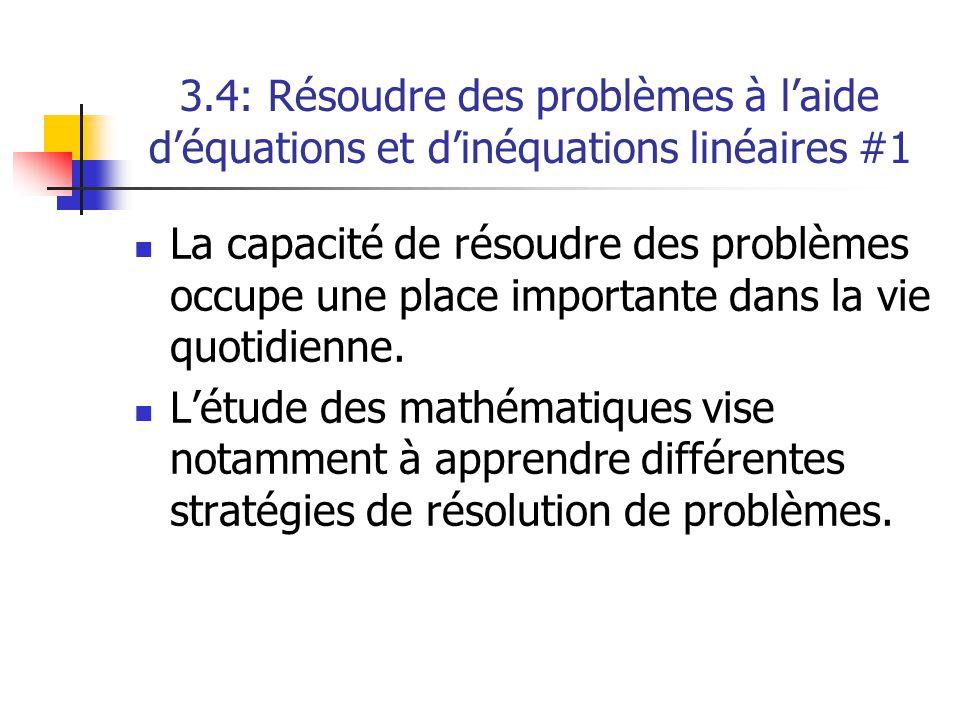 3.4: Résoudre des problèmes à laide déquations et dinéquations linéaires #1 La capacité de résoudre des problèmes occupe une place importante dans la vie quotidienne.