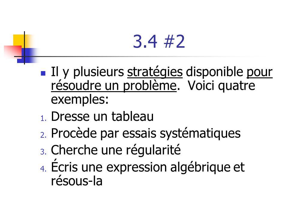 3.4 #2 Il y plusieurs stratégies disponible pour résoudre un problème. Voici quatre exemples: 1. Dresse un tableau 2. Procède par essais systématiques