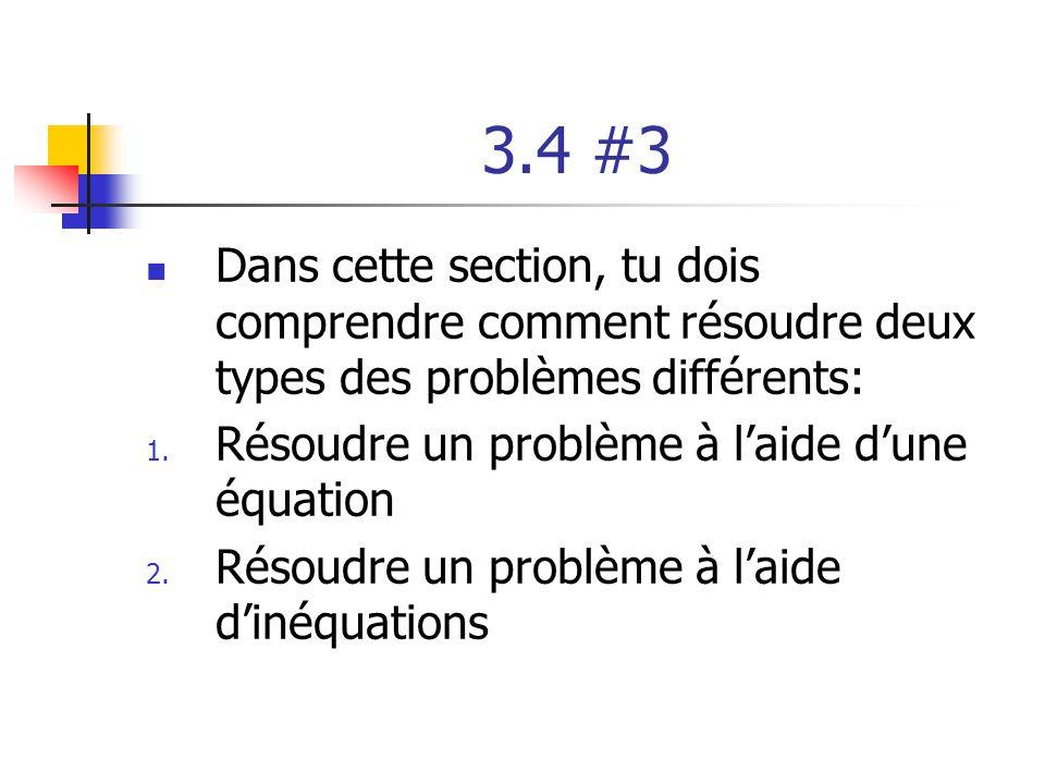 3.4 #3 Dans cette section, tu dois comprendre comment résoudre deux types des problèmes différents: 1. Résoudre un problème à laide dune équation 2. R