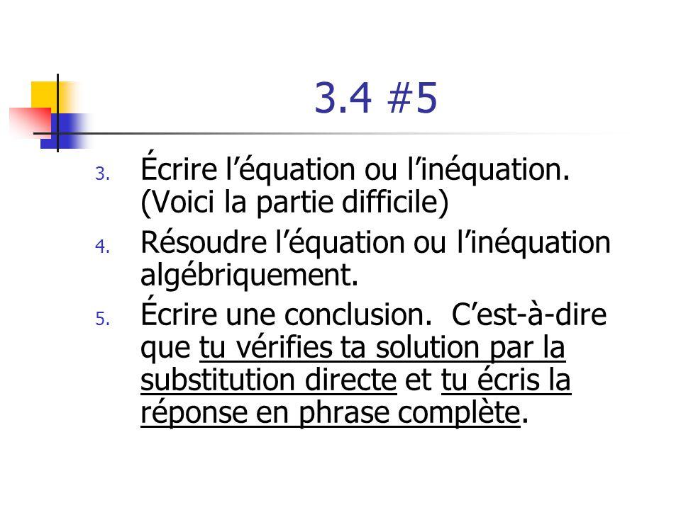 3.4 #5 3. Écrire léquation ou linéquation. (Voici la partie difficile) 4. Résoudre léquation ou linéquation algébriquement. 5. Écrire une conclusion.