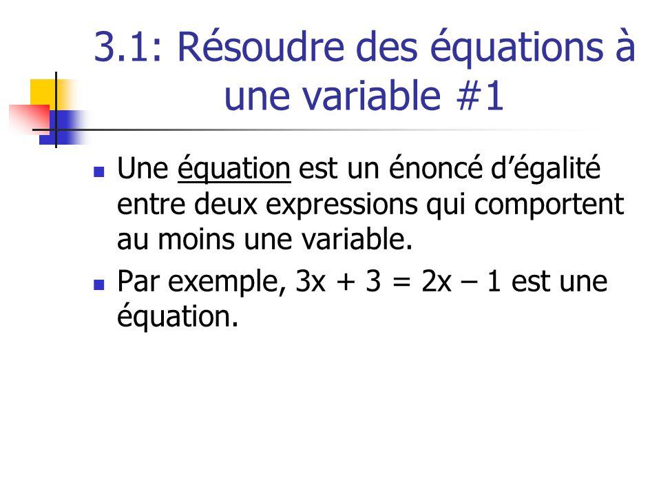 3.1: Résoudre des équations à une variable #1 Une équation est un énoncé dégalité entre deux expressions qui comportent au moins une variable. Par exe