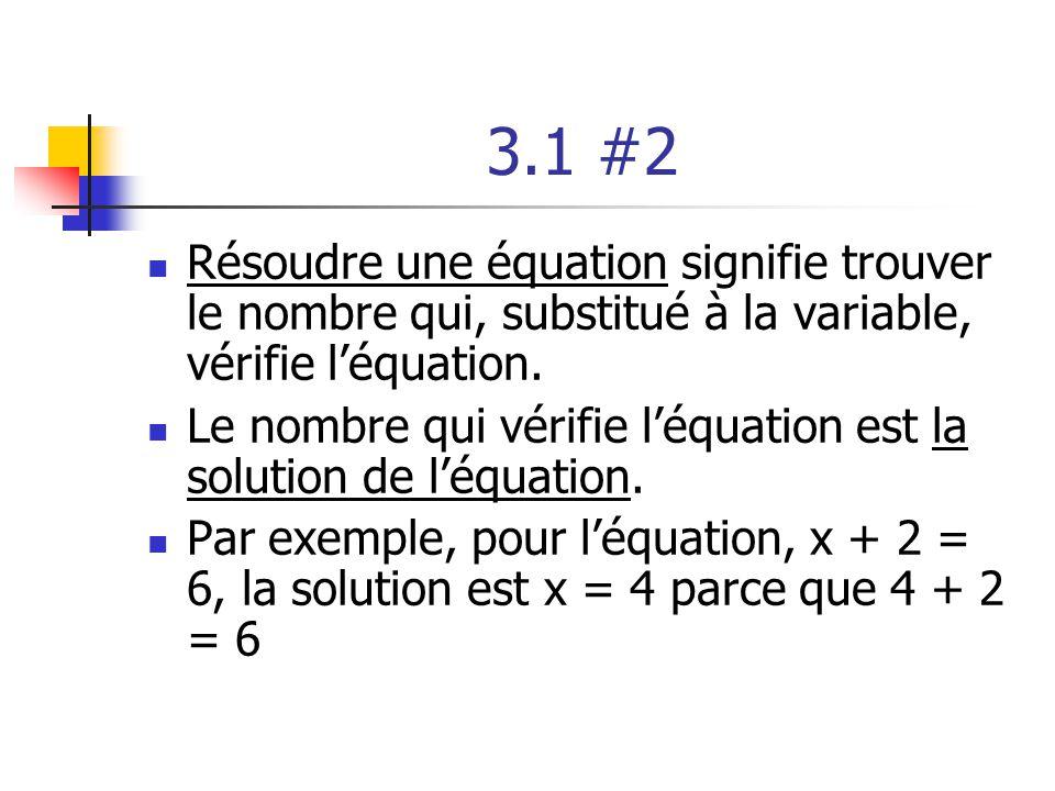 3.1 #2 Résoudre une équation signifie trouver le nombre qui, substitué à la variable, vérifie léquation. Le nombre qui vérifie léquation est la soluti