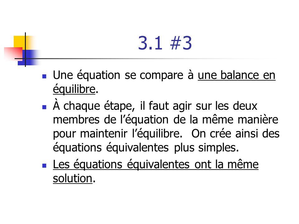 3.1 #3 Une équation se compare à une balance en équilibre. À chaque étape, il faut agir sur les deux membres de léquation de la même manière pour main