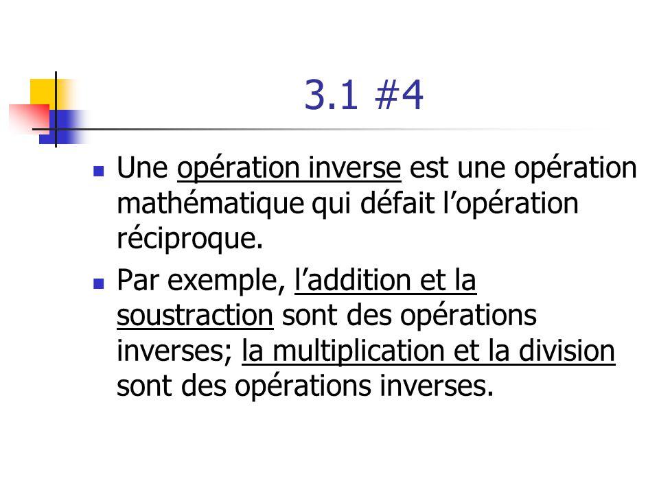3.1 #4 Une opération inverse est une opération mathématique qui défait lopération réciproque. Par exemple, laddition et la soustraction sont des opéra