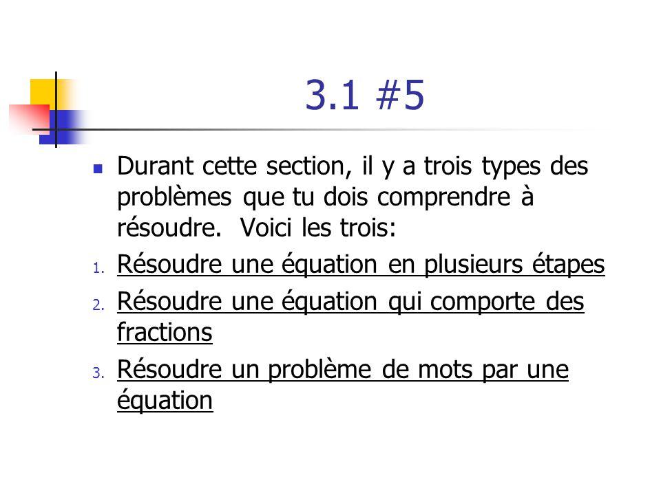 3.1 #5 Durant cette section, il y a trois types des problèmes que tu dois comprendre à résoudre. Voici les trois: 1. Résoudre une équation en plusieur