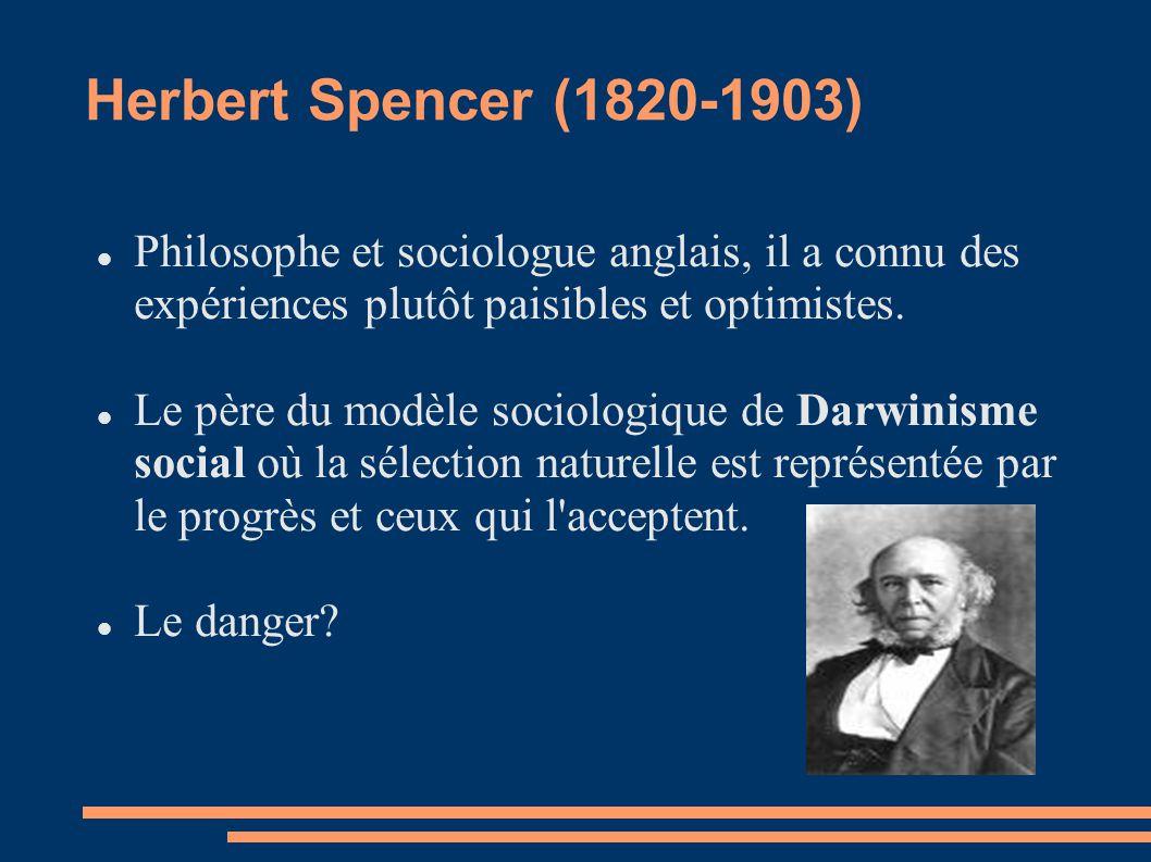 Herbert Spencer (1820-1903) Philosophe et sociologue anglais, il a connu des expériences plutôt paisibles et optimistes. Le père du modèle sociologiqu