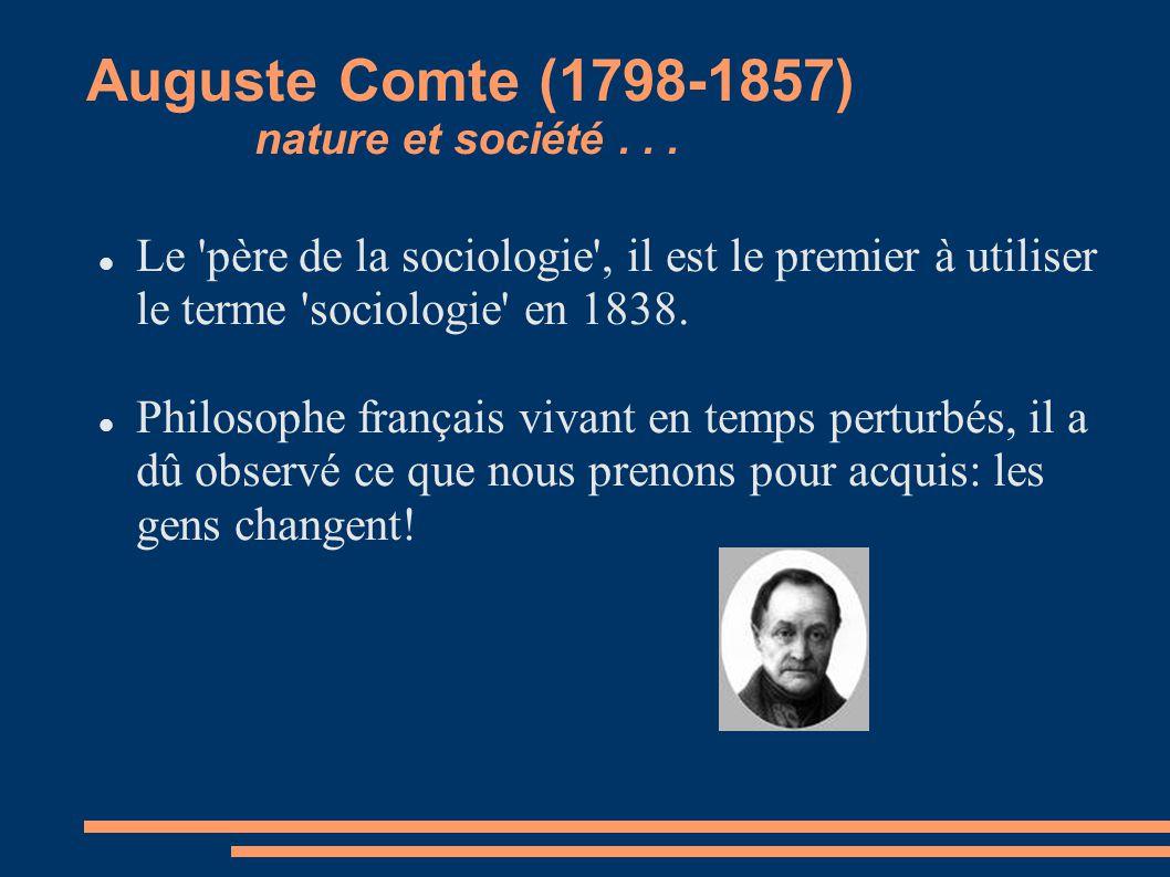 Auguste Comte (1798-1857) nature et société... Le 'père de la sociologie', il est le premier à utiliser le terme 'sociologie' en 1838. Philosophe fran