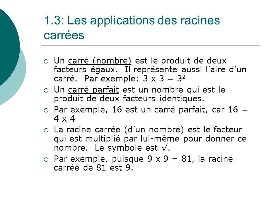 1.3: Les applications des racines carrées Un carré (nombre) est le produit de deux facteurs égaux. Il représente aussi laire dun carré. Par exemple: 3