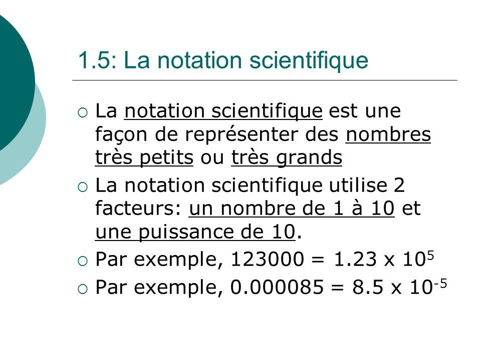 1.5: La notation scientifique La notation scientifique est une façon de représenter des nombres très petits ou très grands La notation scientifique ut
