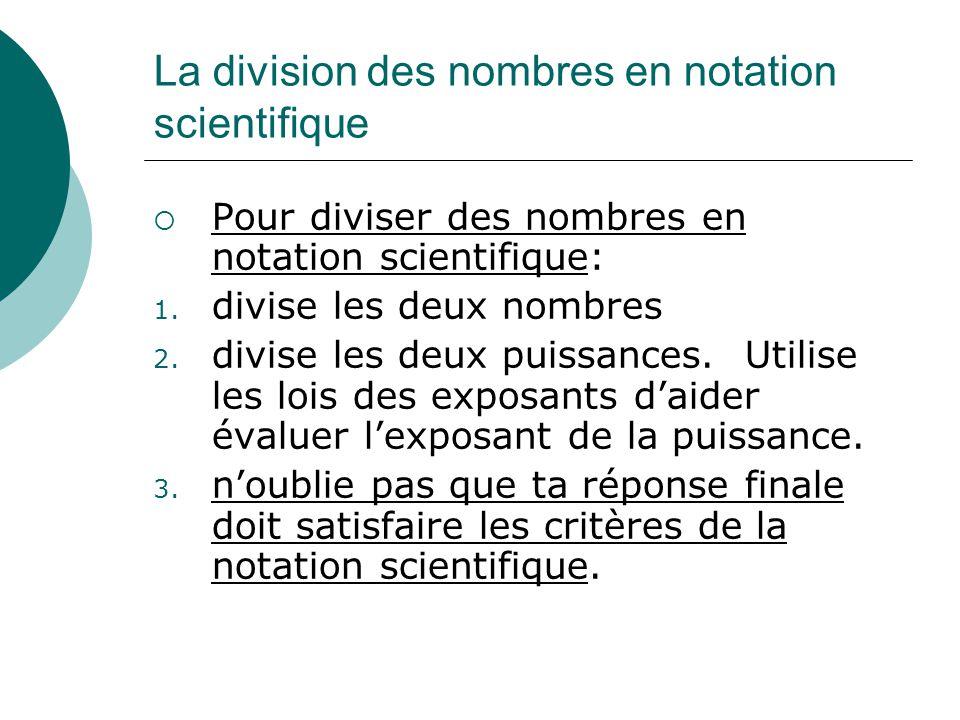 La division des nombres en notation scientifique Pour diviser des nombres en notation scientifique: 1. divise les deux nombres 2. divise les deux puis