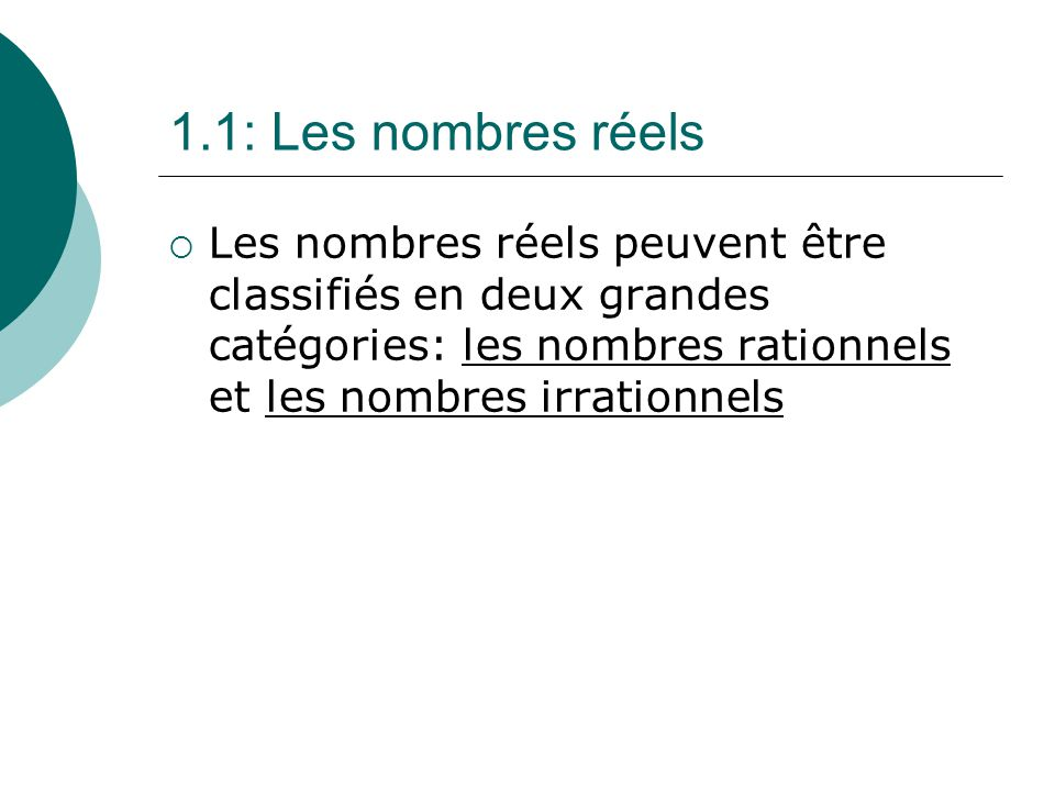 1.1: Les nombres réels Les nombres réels peuvent être classifiés en deux grandes catégories: les nombres rationnels et les nombres irrationnels
