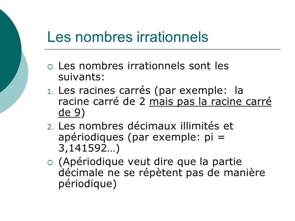 Les nombres irrationnels Les nombres irrationnels sont les suivants: 1. Les racines carrés (par exemple: la racine carré de 2 mais pas la racine carré