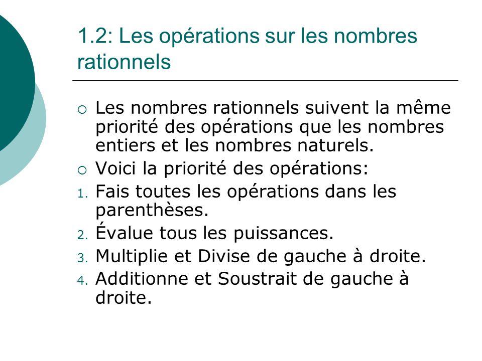 1.2: Les opérations sur les nombres rationnels Les nombres rationnels suivent la même priorité des opérations que les nombres entiers et les nombres n