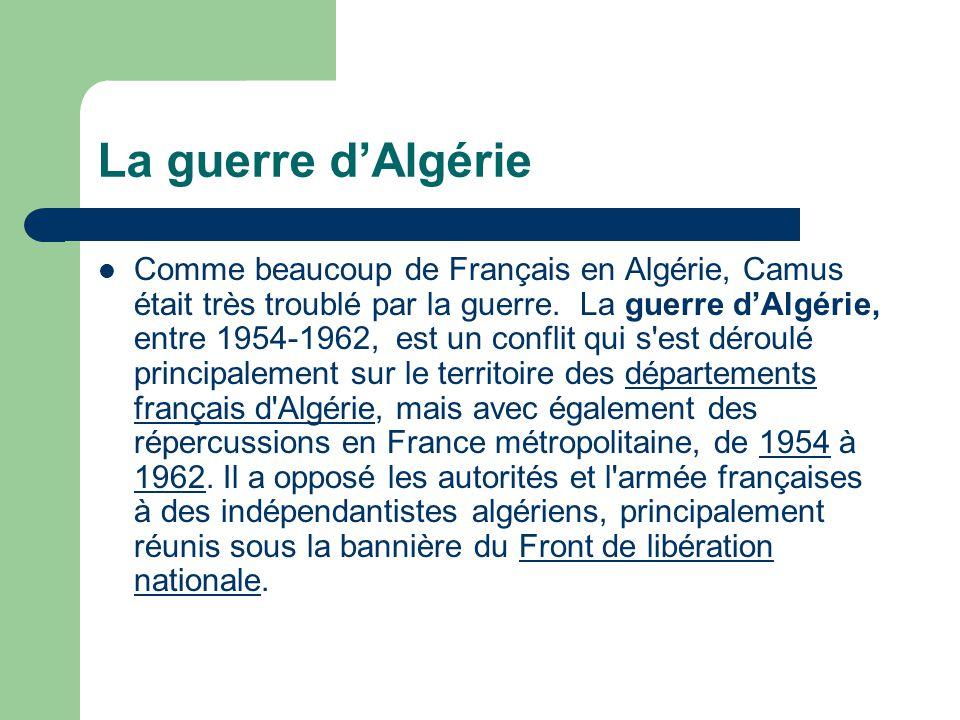 La guerre dAlgérie Comme beaucoup de Français en Algérie, Camus était très troublé par la guerre. La guerre dAlgérie, entre 1954-1962, est un conflit